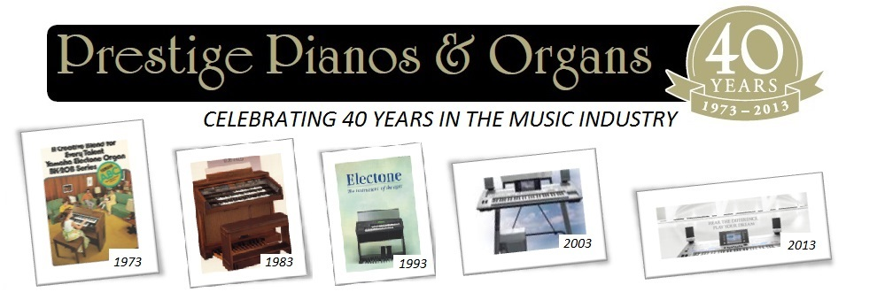 Prestige Pianos & Organs CELEBRATING 40 YEARS IN THE MUSIC INDUSTRY